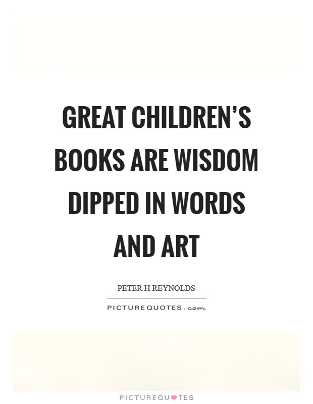 Great children's books are wisdom dipped in words and art Picture Quote #1