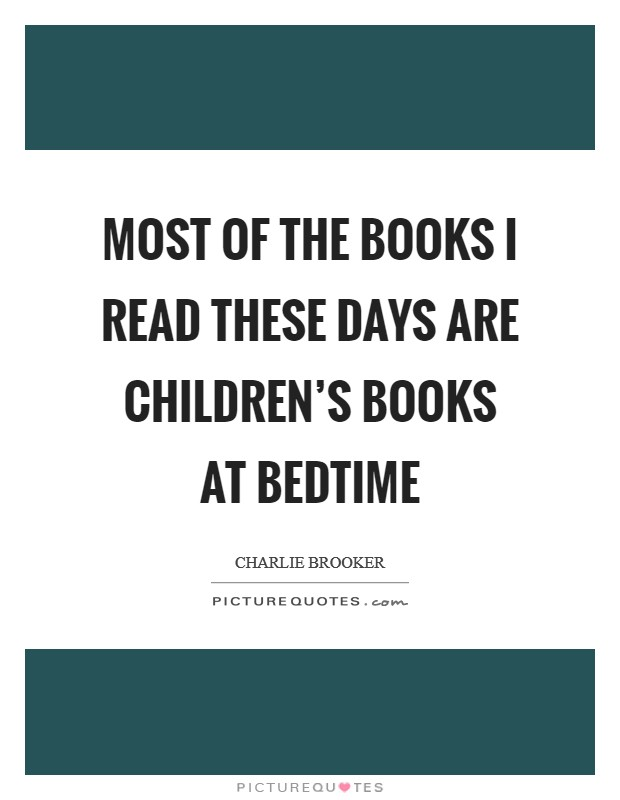 Most of the books I read these days are children's books at bedtime Picture Quote #1