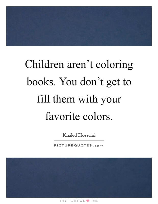 Children aren't coloring books. You don't get to fill them with your favorite colors Picture Quote #1