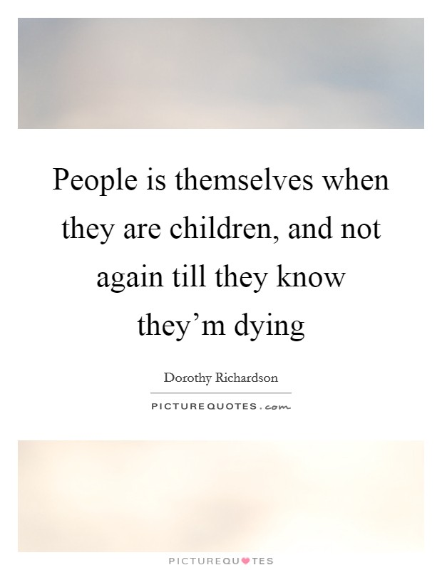 People is themselves when they are children, and not again till they know they'm dying Picture Quote #1