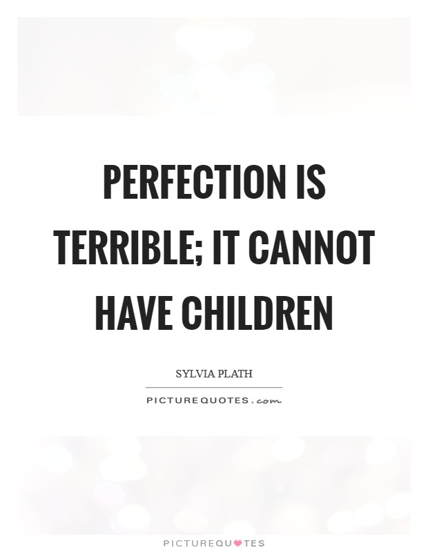 Perfection is terrible; it cannot have children Picture Quote #1