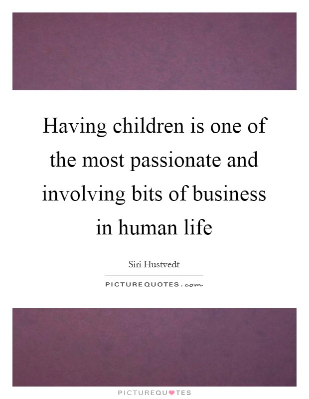 Having children is one of the most passionate and involving bits of business in human life Picture Quote #1