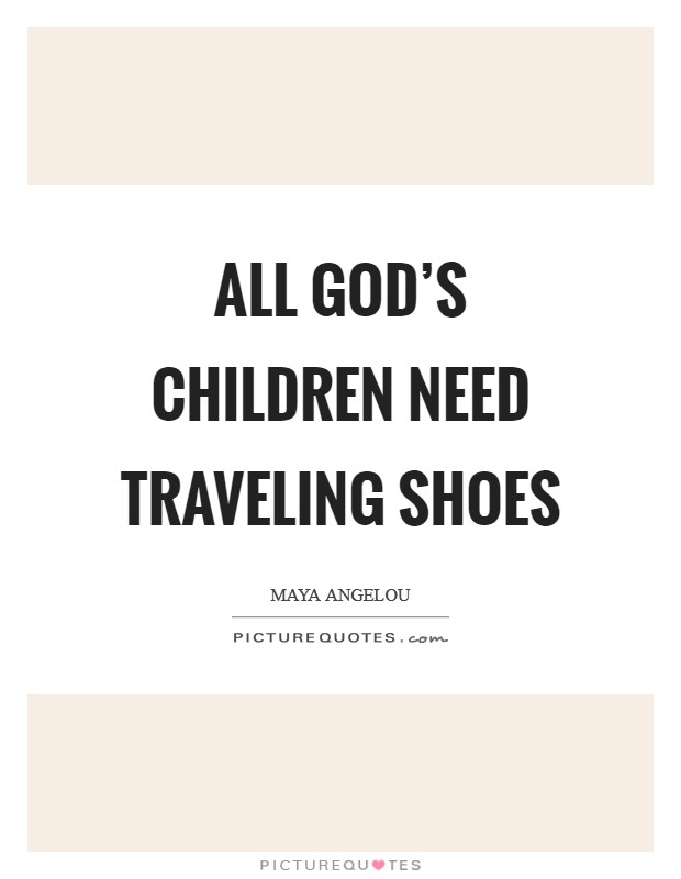 All God's children need traveling shoes Picture Quote #1