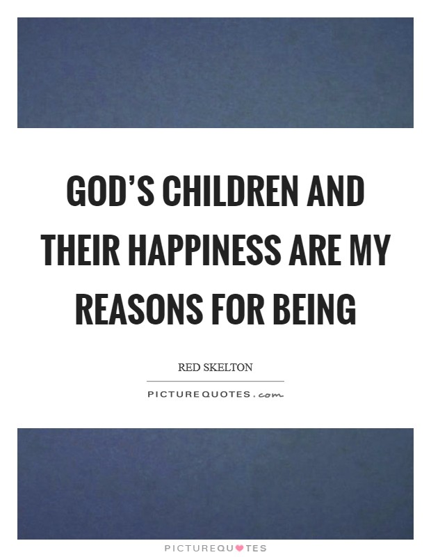God's children and their happiness are my reasons for being Picture Quote #1