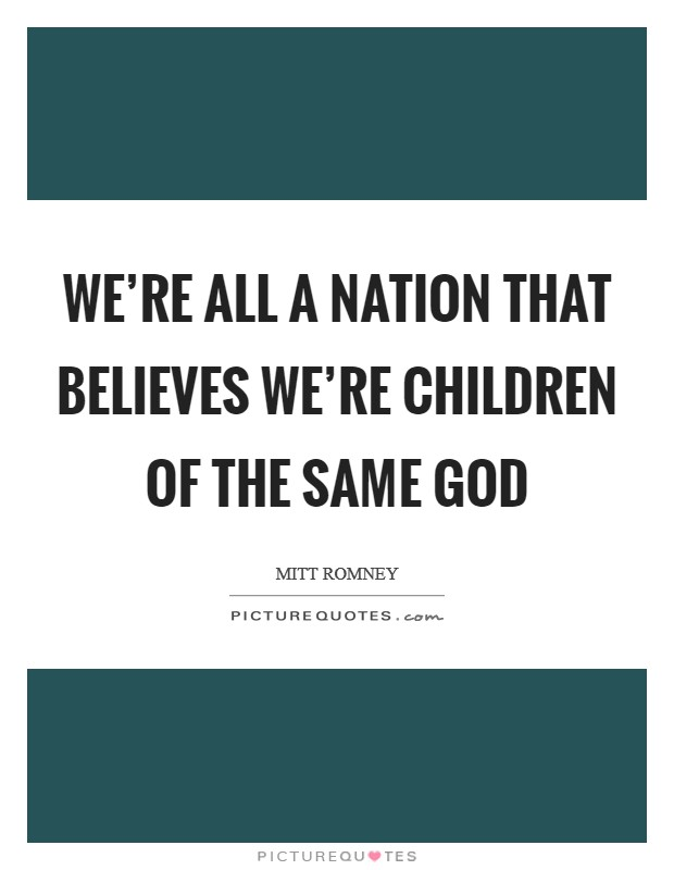 We're all a nation that believes we're children of the same god Picture Quote #1
