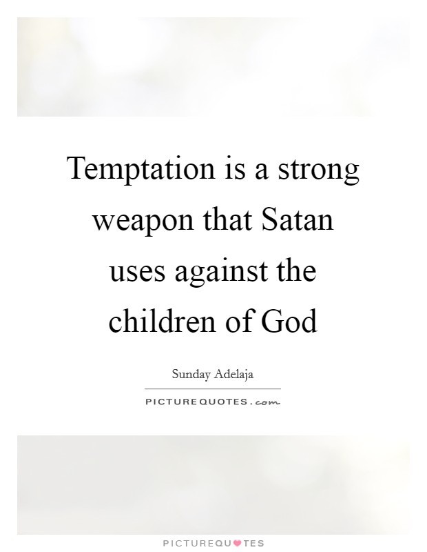 Temptation is a strong weapon that Satan uses against the children of God Picture Quote #1