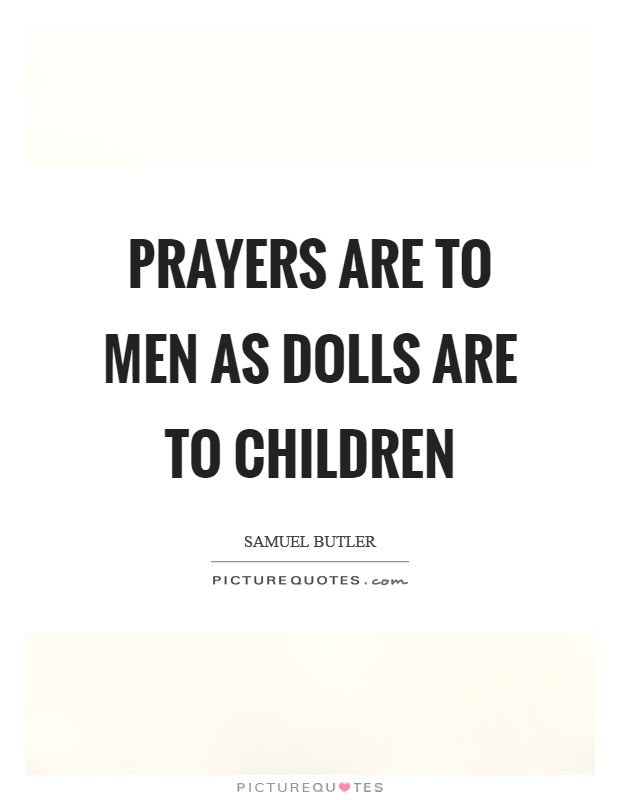 Prayers are to men as dolls are to children Picture Quote #1