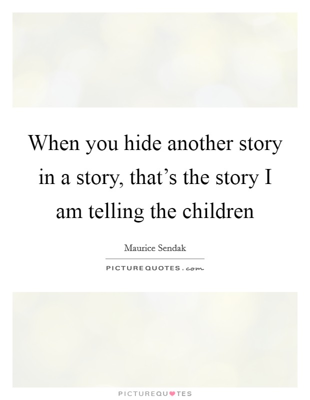 When you hide another story in a story, that's the story I am telling the children Picture Quote #1