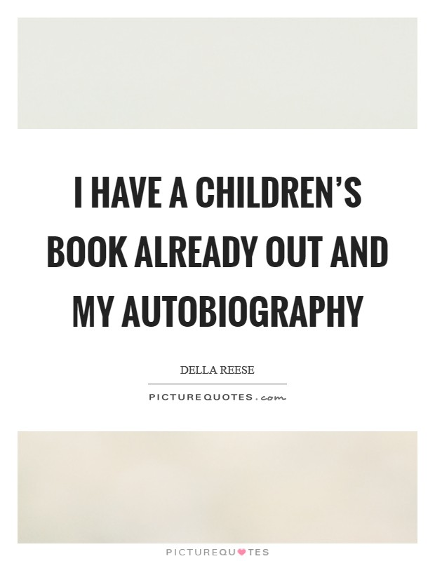 I have a children's book already out and my autobiography Picture Quote #1