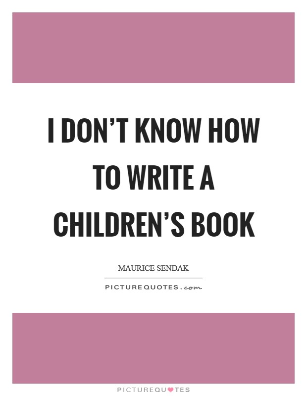 I don't know how to write a children's book Picture Quote #1