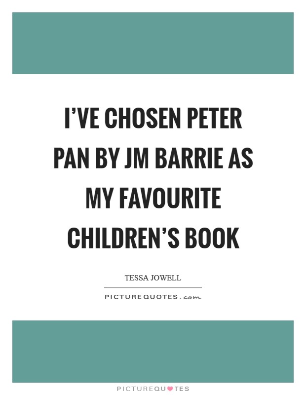 I've chosen Peter Pan by JM Barrie as my favourite children's book Picture Quote #1