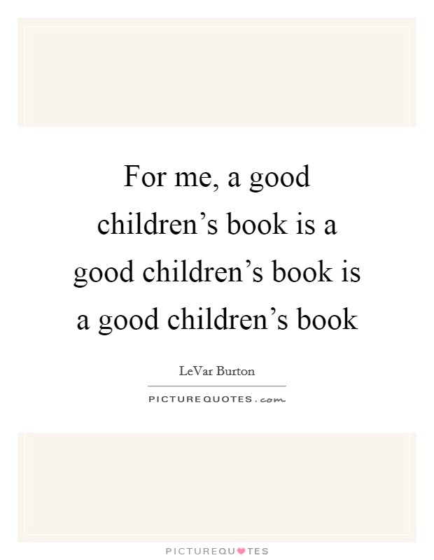 For me, a good children's book is a good children's book is a good children's book Picture Quote #1