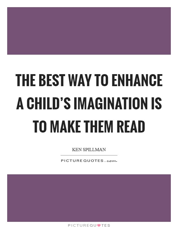 The best way to enhance a child's imagination is to make them read Picture Quote #1
