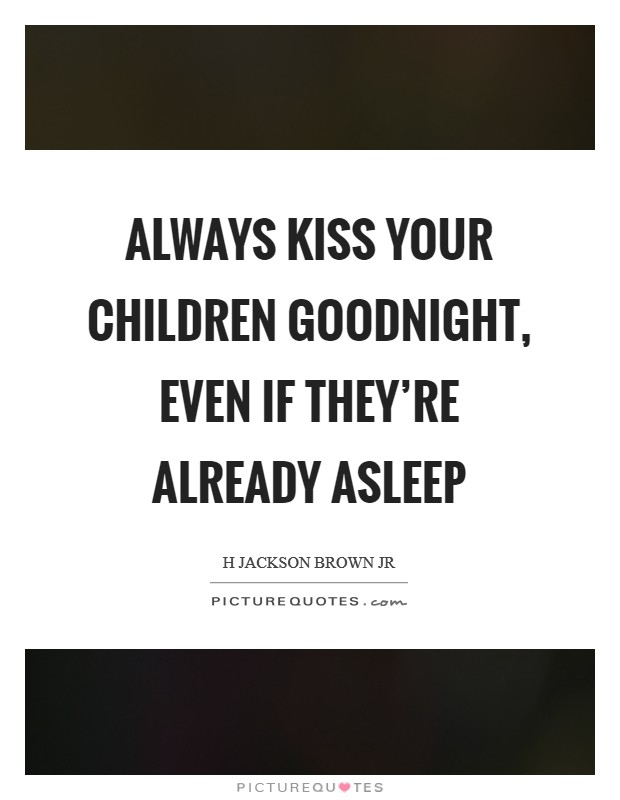 Always kiss your children goodnight, even if they're already asleep Picture Quote #1