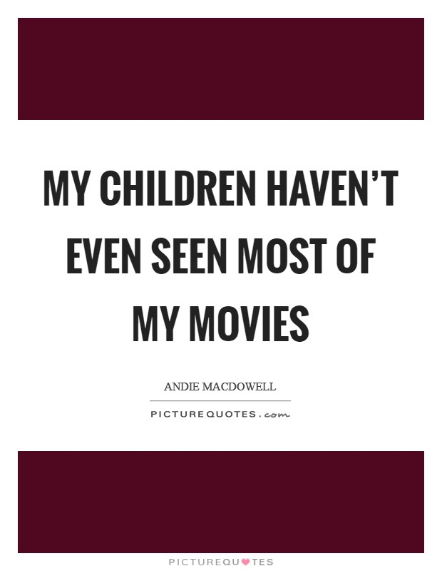 My children haven't even seen most of my movies Picture Quote #1