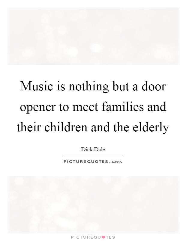 Music is nothing but a door opener to meet families and their children and the elderly Picture Quote #1