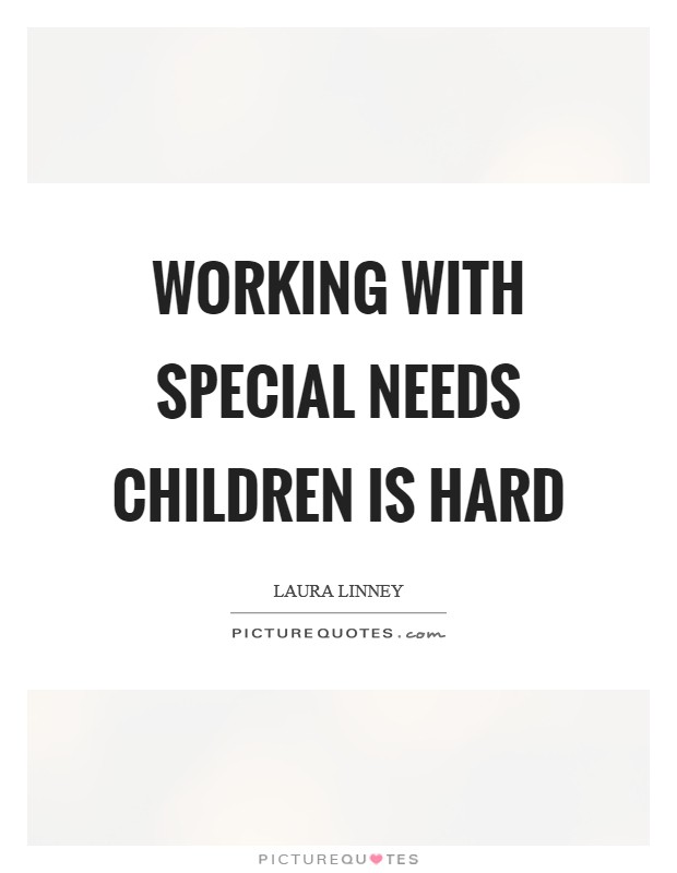 Working with special needs children is hard Picture Quote #1