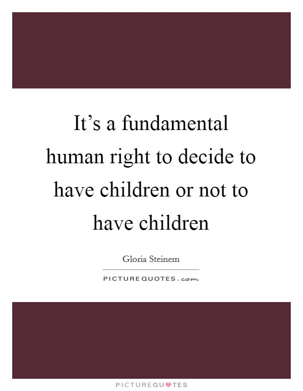 It's a fundamental human right to decide to have children or not to have children Picture Quote #1