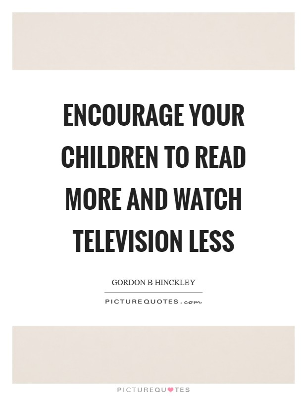 Encourage your children to read more and watch television less Picture Quote #1