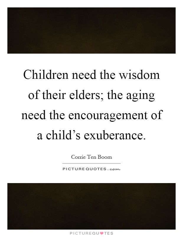 Children need the wisdom of their elders; the aging need the encouragement of a child's exuberance Picture Quote #1