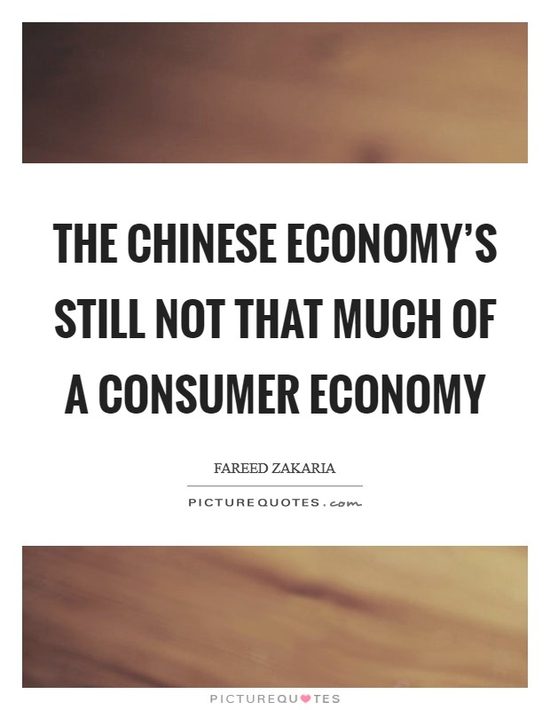 The Chinese economy's still not that much of a consumer economy Picture Quote #1