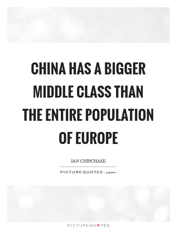 China has a bigger middle class than the entire population of Europe Picture Quote #1
