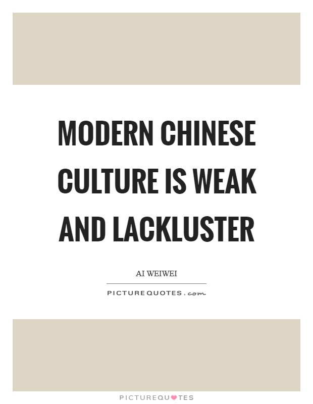 Modern Chinese culture is weak and lackluster Picture Quote #1