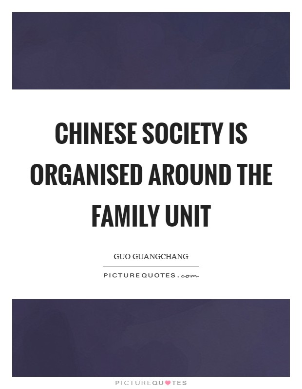 Chinese society is organised around the family unit Picture Quote #1