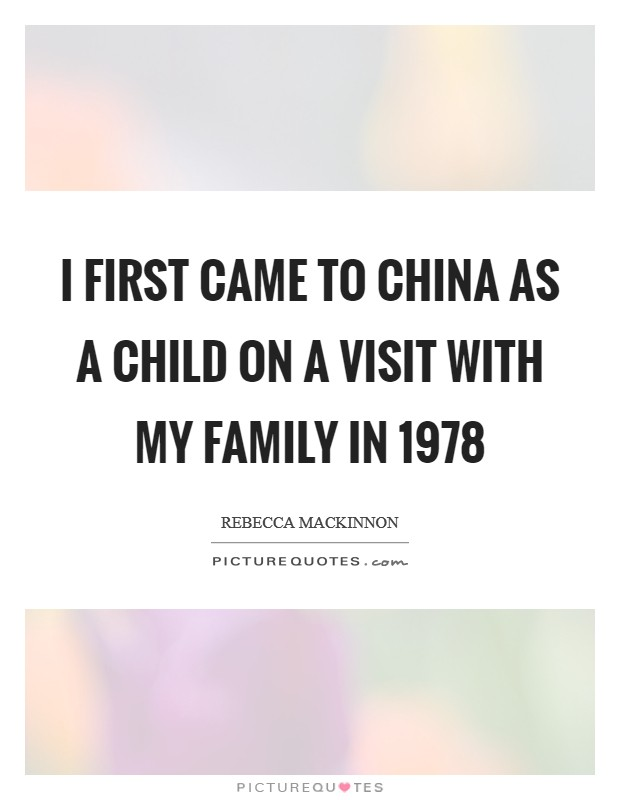 I first came to China as a child on a visit with my family in 1978 Picture Quote #1