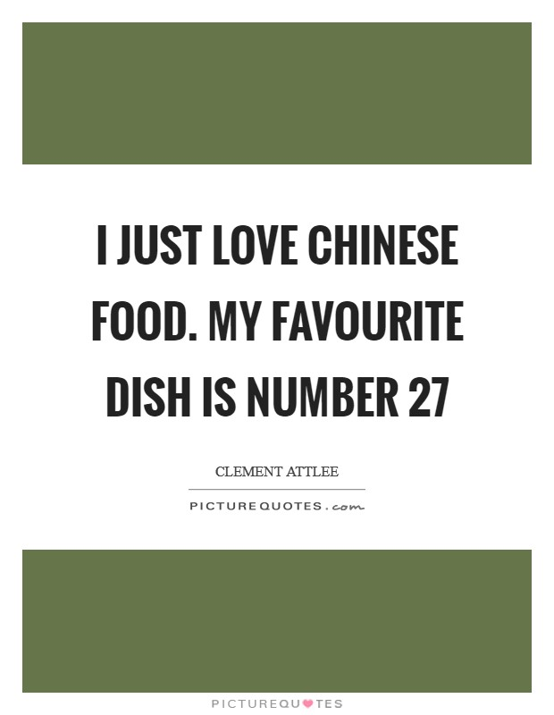 I just love Chinese food. My favourite dish is number 27 Picture Quote #1