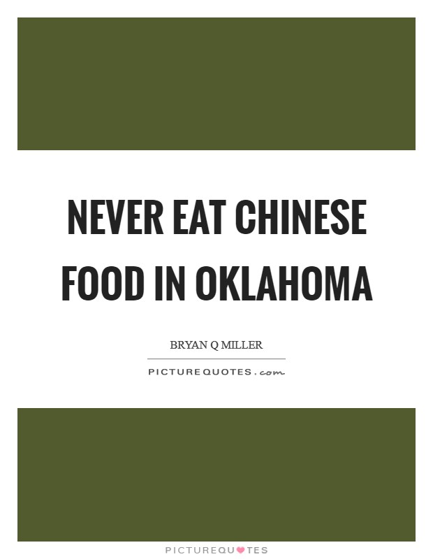 Never eat Chinese food in Oklahoma Picture Quote #1