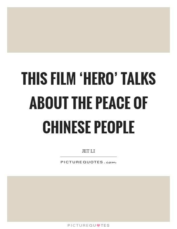This film 'Hero' talks about the peace of Chinese people Picture Quote #1