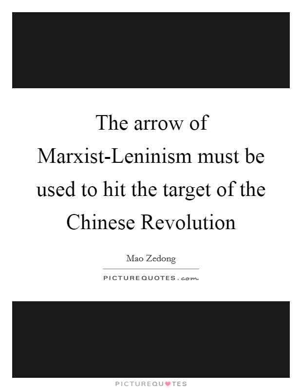 The arrow of Marxist-Leninism must be used to hit the target of the Chinese Revolution Picture Quote #1