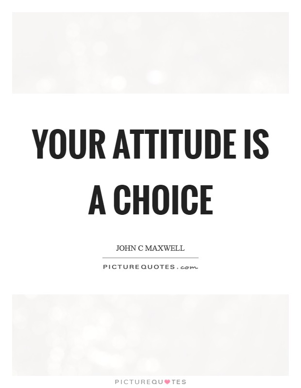 Your attitude is a choice Picture Quote #1