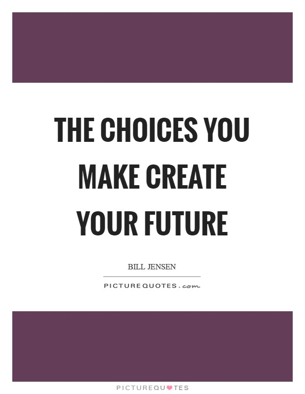 The choices you make create your future Picture Quote #1