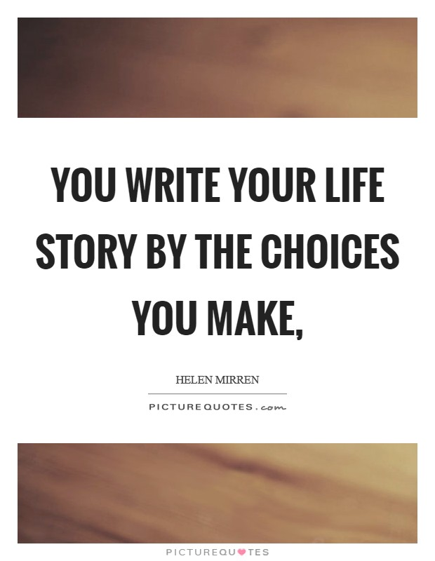 You write your life story by the choices you make, Picture Quote #1