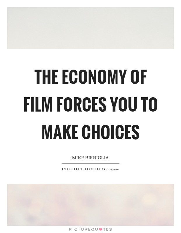 The economy of film forces you to make choices Picture Quote #1