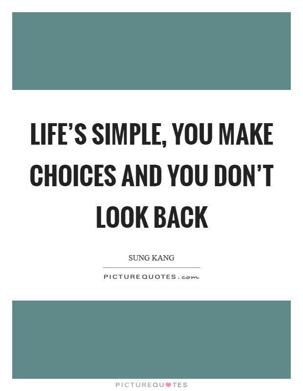 Life's simple, you make choices and you don't look back Picture Quote #1