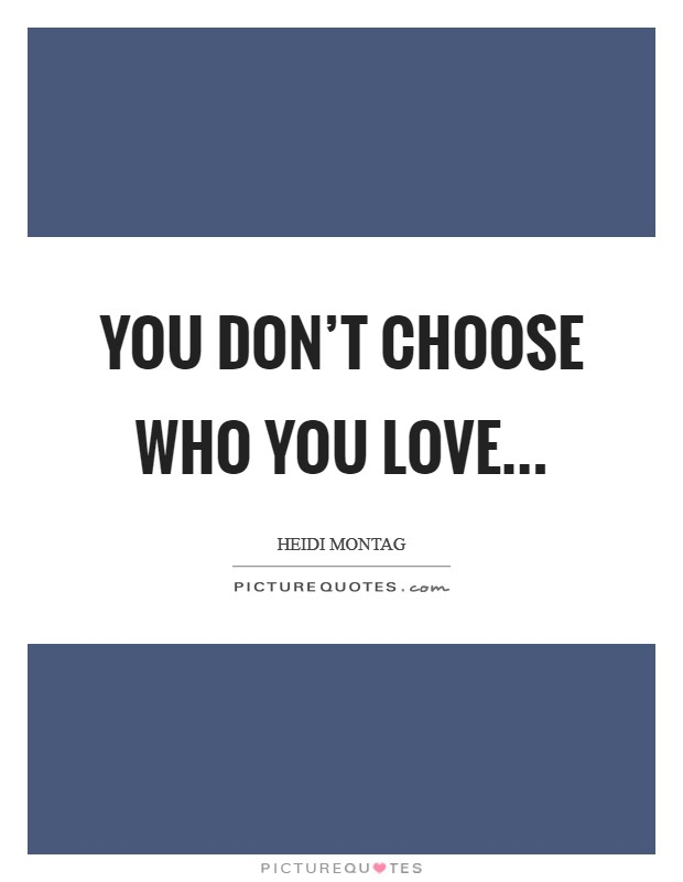 You don't choose who you love Picture Quote #1