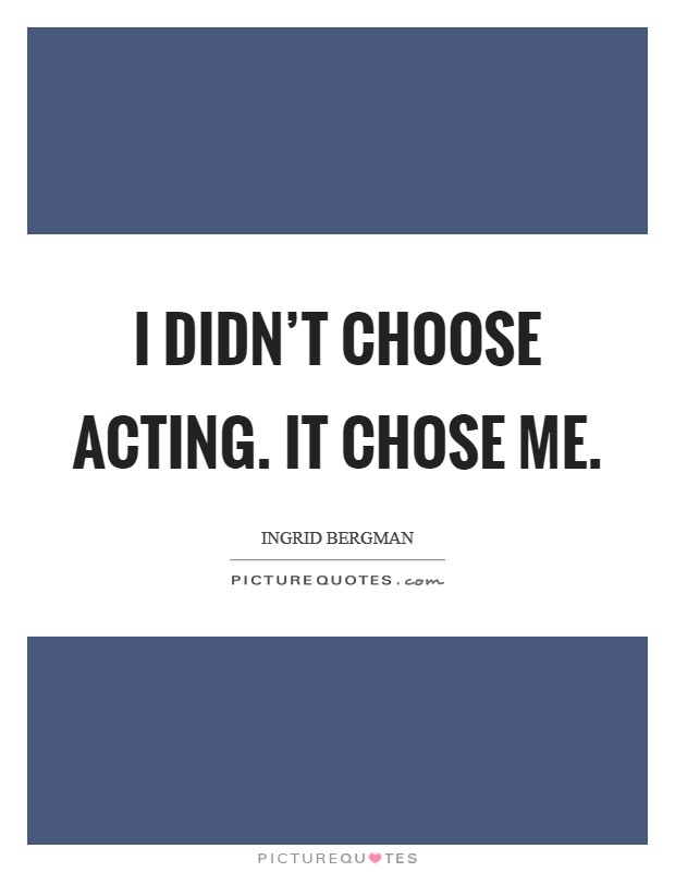 I didn't choose acting. It chose me Picture Quote #1