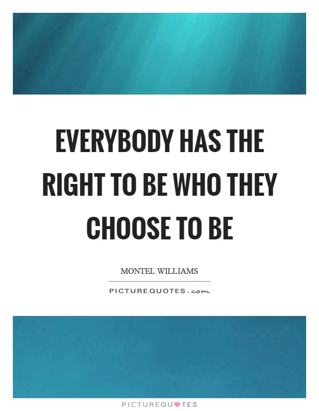 Everybody has the right to be who they choose to be Picture Quote #1