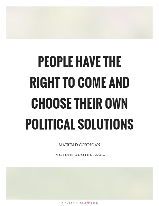 People have the right to come and choose their own political solutions Picture Quote #1