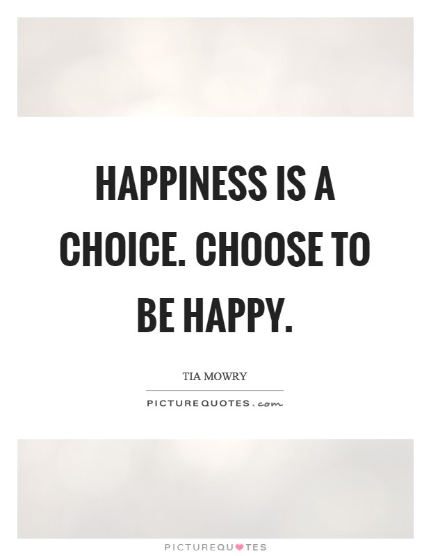 Happiness is a choice. Choose to be happy Picture Quote #1
