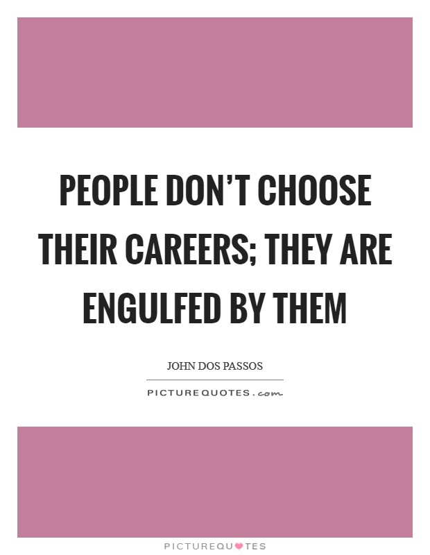 People don't choose their careers; they are engulfed by them Picture Quote #1