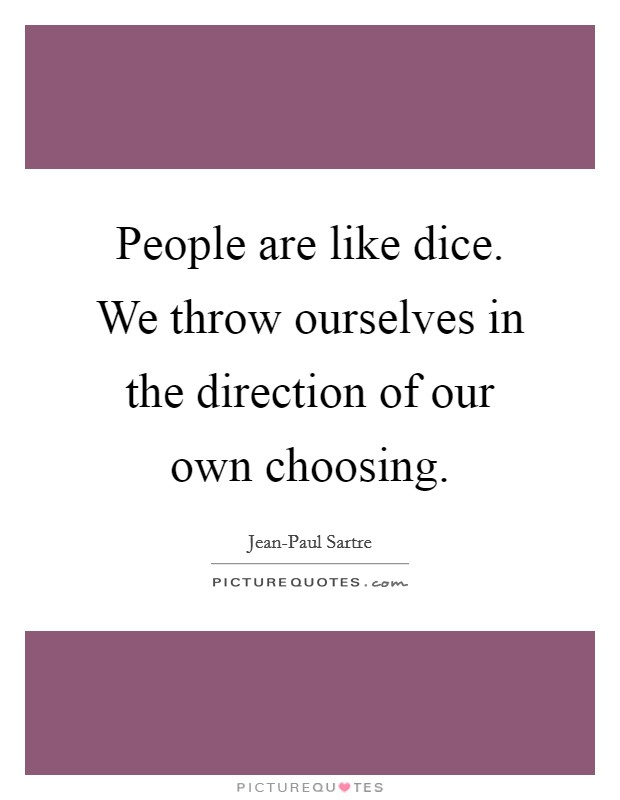 People are like dice. We throw ourselves in the direction of our own choosing Picture Quote #1