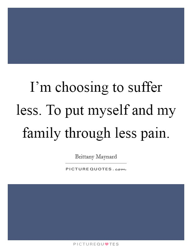 I'm choosing to suffer less. To put myself and my family through less pain Picture Quote #1