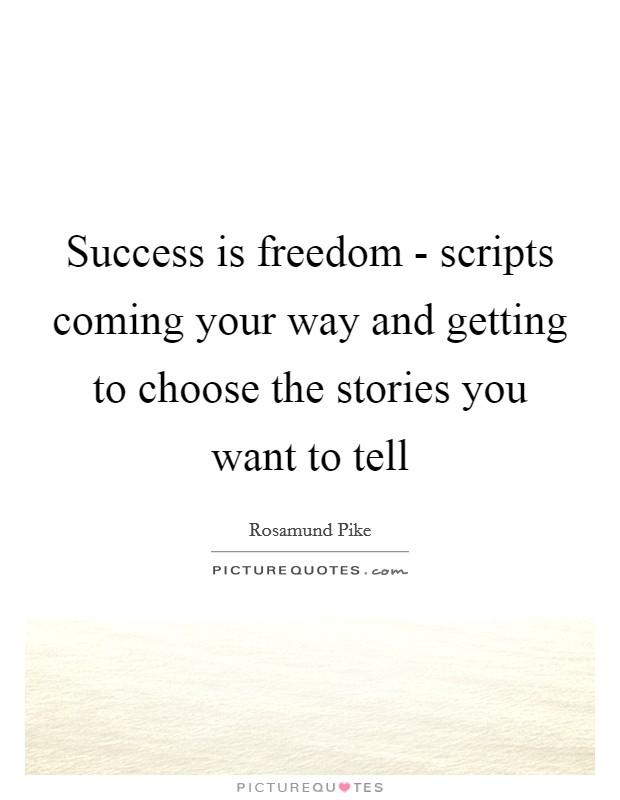 Success is freedom - scripts coming your way and getting to choose the stories you want to tell Picture Quote #1
