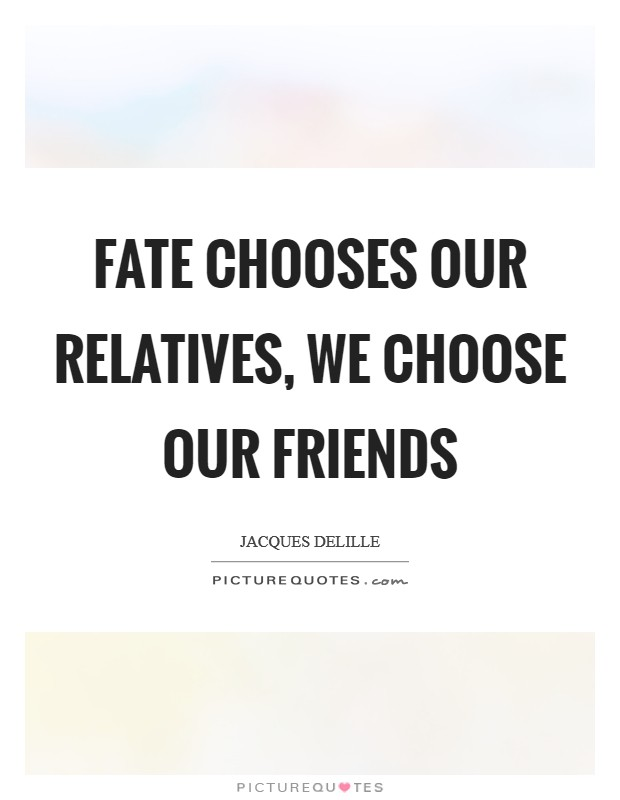 Fate chooses our relatives, we choose our friends Picture Quote #1
