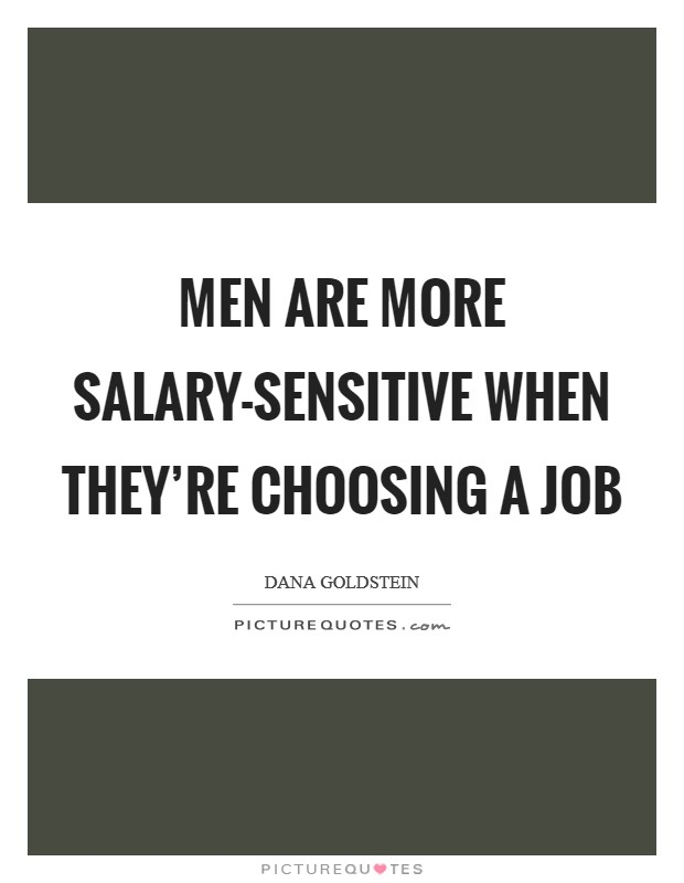 Men are more salary-sensitive when they're choosing a job Picture Quote #1