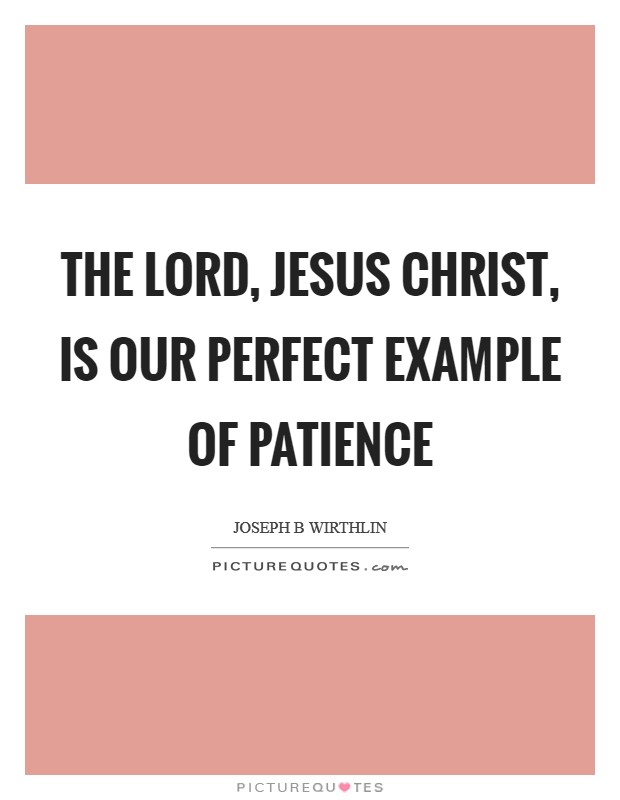 The Lord, Jesus Christ, is our perfect example of patience Picture Quote #1